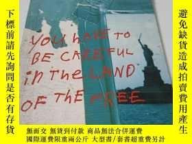 二手書博民逛書店YOU罕見HAVE TO BE CAREFUL IN THE LAND OF THE FREEY9212