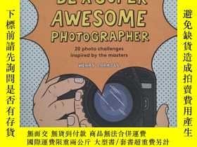 二手書博民逛書店Be罕見a Super Awesome Photographer