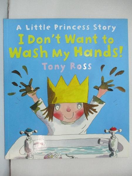 【書寶二手書T1/少年童書_EL2】I Don t Want to Wash My Hands!_Tony Ross