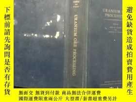 二手書博民逛書店URANIUM罕見ORE PROCESSINGY210251 出版1958