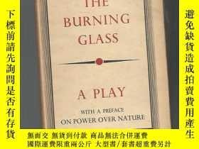 二手書博民逛書店【英文原版】罕見THE BURNING GLASS A PLAY書目請看圖Y16623 出版1953