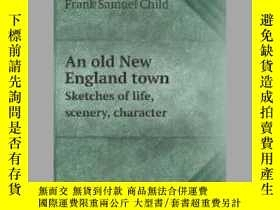 二手書博民逛書店An罕見old New England town Sketches of life, scenery, chara