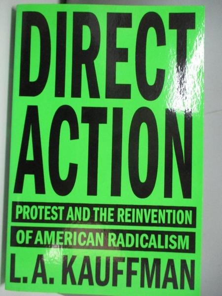 【書寶二手書T7/社會_ABA】Direct Action: Protest and the Reinvention of American Radicalism_Kauffman, L. A.