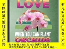 二手書博民逛書店Why罕見Fall in Love When You Can Plant Orchids-既然能種蘭花,為什麽還要
