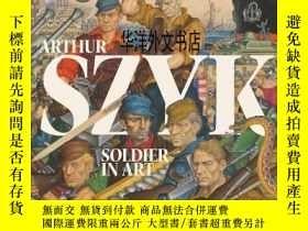 二手書博民逛書店【罕見】亞瑟·史克(Arthur Szyk):藝術中的士兵 Arthur Szyk: Soldier in Art