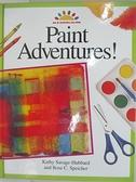 【書寶二手書T7/兒童文學_DSQ】Paint Adventures! (Art and Activities for Kids)_Kathy Savage-Hubbard, Rose C. Speicher