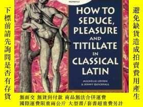 二手書博民逛書店How罕見To Seduce, Pleasure And Titillate In Classical Latin
