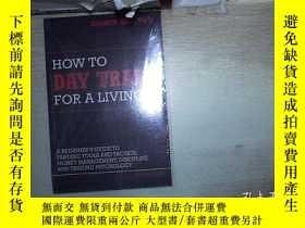 二手書博民逛書店HOW罕見TO DAY TRADE FOR A LIVING 如何以日交易為生(826)Y203004