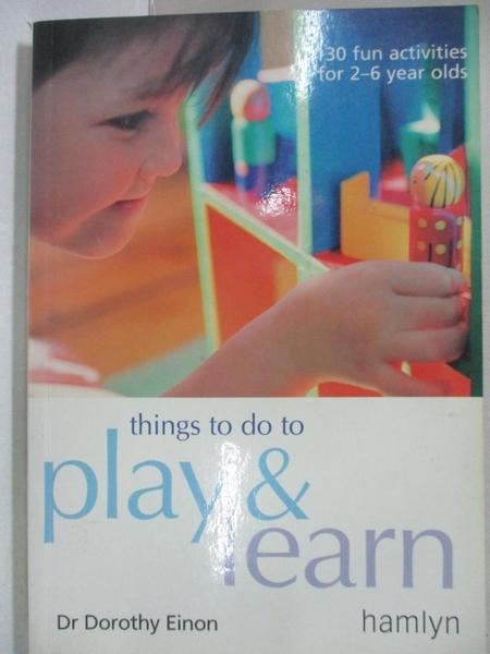 【書寶二手書T8/家庭_KNL】Things to Do to Play and Learn: 130 Fun Activities for 2 - 6 Year Olds_Dorothy Einon