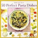 二手書博民逛書店 《50 Perfect Pasta Dishes》 R2Y ISBN:1859670016│Lorenz Books