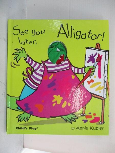 【書寶二手書T1/少年童書_KP4】See You Later, Alligator! (Action Books)_Kubler, Annie