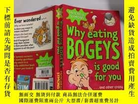 二手書博民逛書店why罕見eating bogeys is good for you : 為什麽吃妖怪對你有好處Y20039