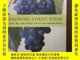 二手書博民逛書店Knowing罕見Christ Today: Why We Can Trust Spiritual Knowled
