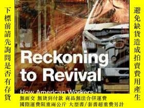 二手書博民逛書店Reckoning罕見to Revival: How American Workers Rebuilt an In