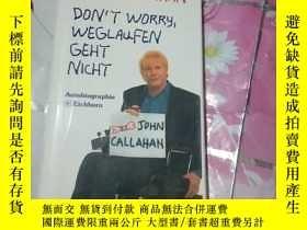二手書博民逛書店DON T.罕見WORRY WEGLAUFEN GEHT NICHTY308086 JOHN CALLAH