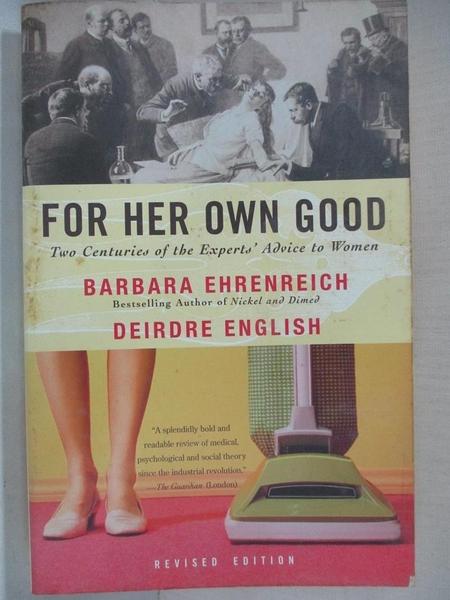 【書寶二手書T1/歷史_GOZ】For Her Own Good: Two Centuries of Experts' Advice to Women_Ehrenreich, Barbara/ English
