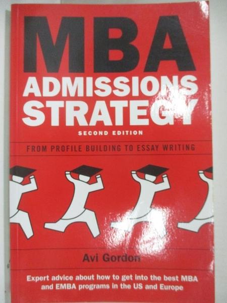 【書寶二手書T8/進修考試_D3G】MBA Admissions Strategy: From Profile Building to Essay Writing_Gordon, Avi