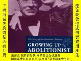 二手書博民逛書店Growing罕見Up Abolitionist: The Story Of The Garrison Child