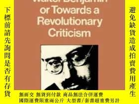 二手書博民逛書店Walter罕見Benjamin, Or, Towards A Revolutionary Criticism-沃
