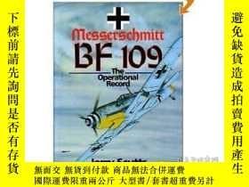 二手書博民逛書店Messerschmitt罕見Bf 109: The Operational Record-Messerschmi