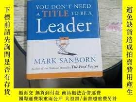 二手書博民逛書店You罕見Don t Need a Title to Be a LeaderY5803
