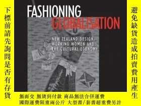 二手書博民逛書店Fashioning罕見Globalisation: New Zealand Design, Working Wo