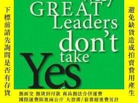 二手書博民逛書店Why罕見Great Leaders Don t Take Yes For An AnswerY255562