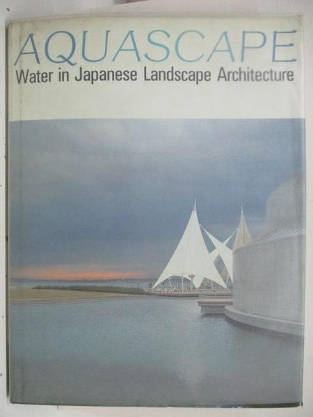 【書寶二手書T7/建築_DSZ】AQUASCAPE-Water in Japanese Landscape Architecture