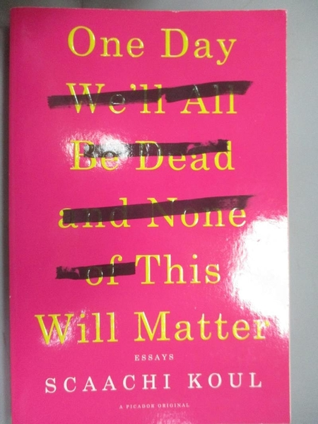 【書寶二手書T2/原文書_MFN】One Day We'll All Be Dead and None of This Will Matter_Koul, Scaachi