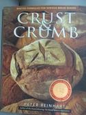 【書寶二手書T7/餐飲_XET】Crust & Crumb: Master Formulas for Serious Bread Bakers_Peter, Reinhart/ Reinhart, Peter