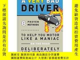 二手書博民逛書店How罕見to be a Very Bad Driver: 8 Proven Methods to Help Yo
