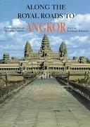 二手書博民逛書店 《Along the Royal Roads to Angkor》 R2Y ISBN:0834804727│Weatherhill, Incorporated