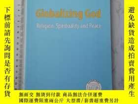 二手書博民逛書店Globalizing罕見God - Religion, Spirituality and PeaceY38