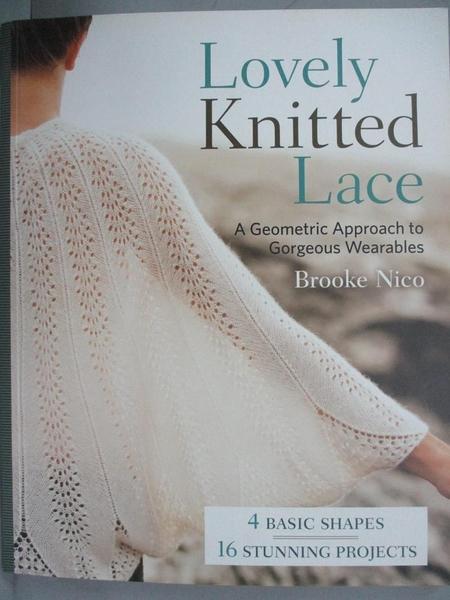 【書寶二手書T4/美工_QFJ】Lovely Knitted Lace: A Geometric Approach to Gorgeous Wearables_Nico, Brooke