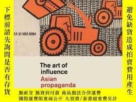 二手書博民逛書店The罕見Art Of Influence: Asian PropagandaY237948 Mary Gin