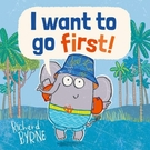 I WANT TO GO FIRST /...