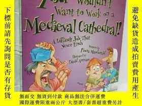 二手書博民逛書店You罕見Wouldn t Want to Work on a Medieval CathedralY2256