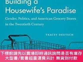 二手書博民逛書店Building罕見A Housewife s ParadiseY255174 Tracey Deutsch