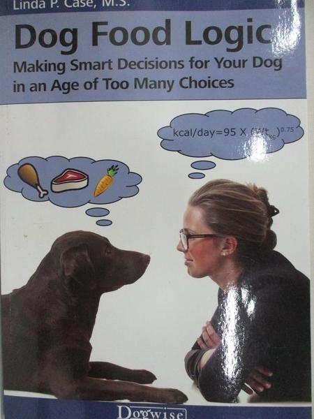 【書寶二手書T1/寵物_I8P】Dog Food Logic-Making Smart Decisions for Your..._Case