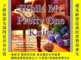二手書博民逛書店While罕見My Pretty One KnitsY362136 Photo by Kate Vib...