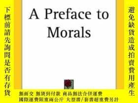 二手書博民逛書店A罕見Preface To MoralsY364682 Walter Lippmann Kessinger P