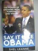 【書寶二手書T8/財經企管_LDZ】SAY IT LIKE OBAMA:THE POWER OF SPEAKING WITH PURPOSE AND VISION_Leanne, Shel