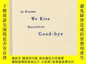 二手書博民逛書店In罕見Dreams We Kiss Ourselves Good-bye-在夢中,我們親吻自己告別Y4366