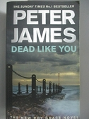 【書寶二手書T5/原文小說_ACV】Dead Like You_Peter James