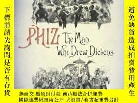 二手書博民逛書店Phiz;罕見The Man Who Drew DickensY