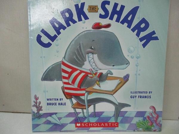 【書寶二手書T1/少年童書_KDM】Clark the Shark_Bruce Hale, David Ian, Wren Ross