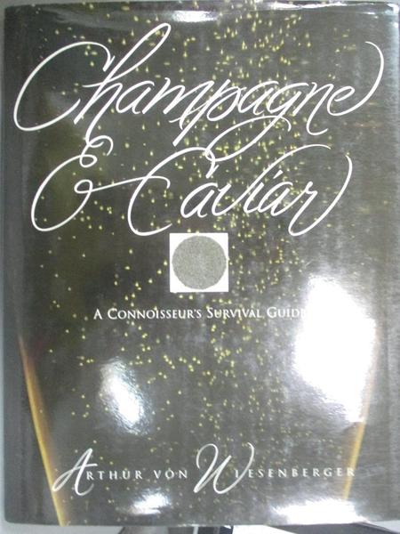 【書寶二手書T5/餐飲_EQJ】Champagne and Caviar : A Connoisseur s Survival Guide_Arthur Von Wiesenberger