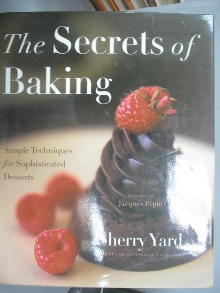 【書寶二手書T9/餐飲_EY3】The Secrets of Baking: Simple Techniques for Sophisticated Desserts_Yard, Sherry