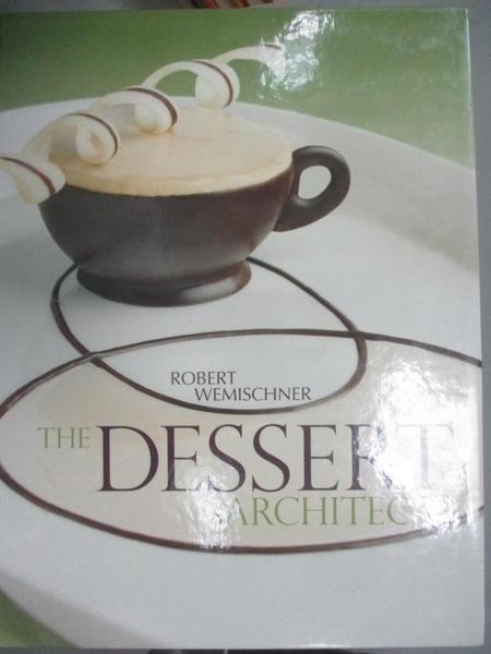 【書寶二手書T7/餐飲_XFH】The Dessert Architect_Wemischner, Robert