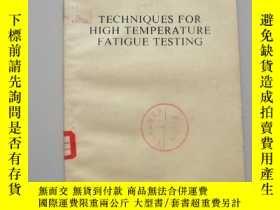 二手書博民逛書店TECHNIQUES罕見FOR HIGH TEMPERATURE FATIGUE TESTING 高温疲劳试验技术